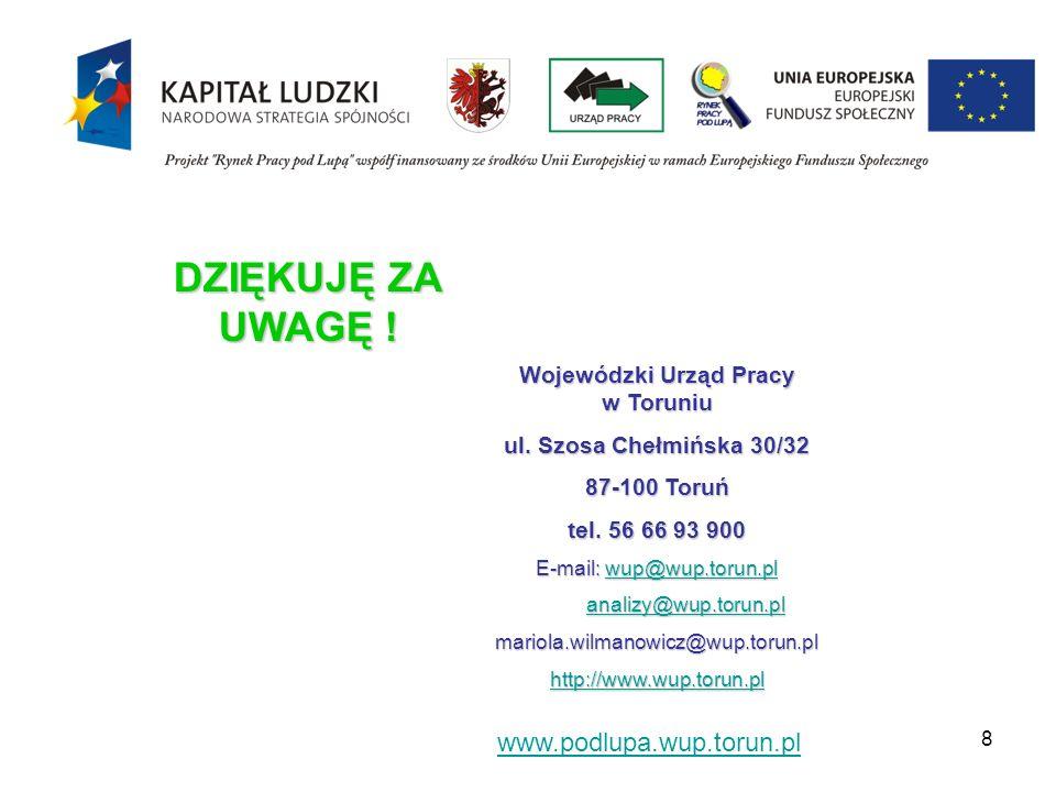 8 Wojewódzki Urząd Pracy w Toruniu ul. Szosa Chełmińska 30/32 87-100 Toruń tel. 56 66 93 900 E-mail: wup@wup.torun.pl wup@wup.torun.pl analizy@wup.tor