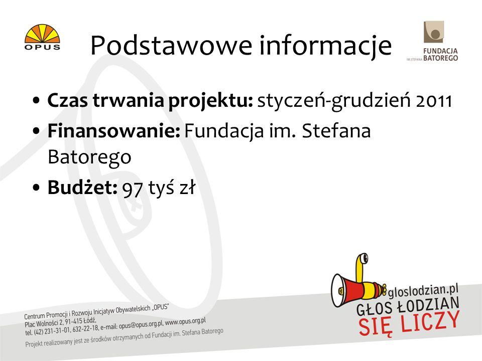 Podstawowe informacje Czas trwania projektu: styczeń-grudzień 2011 Finansowanie: Fundacja im.
