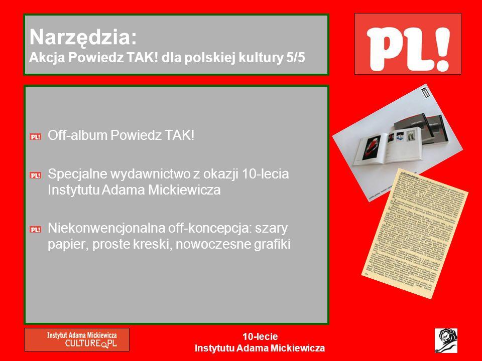 10-lecie Instytutu Adama Mickiewicza Narzędzia: Akcja Powiedz TAK! dla polskiej kultury 5/5 Off-album Powiedz TAK! Specjalne wydawnictwo z okazji 10-l