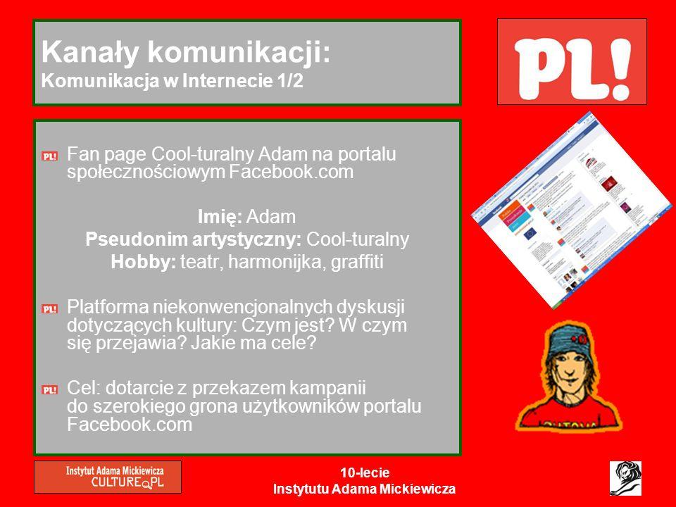 10-lecie Instytutu Adama Mickiewicza Kanały komunikacji: Komunikacja w Internecie 1/2 Fan page Cool-turalny Adam na portalu społecznościowym Facebook.
