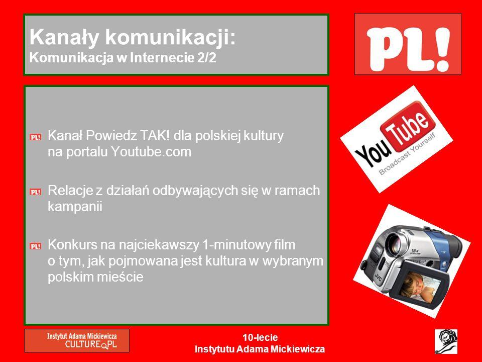 10-lecie Instytutu Adama Mickiewicza Kanały komunikacji: Komunikacja w Internecie 2/2 Kanał Powiedz TAK! dla polskiej kultury na portalu Youtube.com R