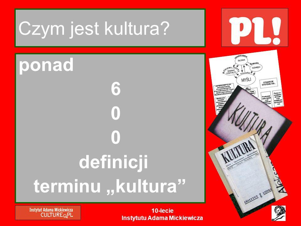 10-lecie Instytutu Adama Mickiewicza A to Polska właśnie… CZY TO TEŻ JEST KULTURA?