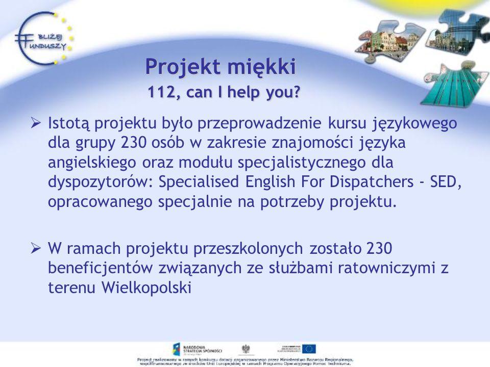 Projekt miękki 112, can I help you? Istotą projektu było przeprowadzenie kursu językowego dla grupy 230 osób w zakresie znajomości języka angielskiego