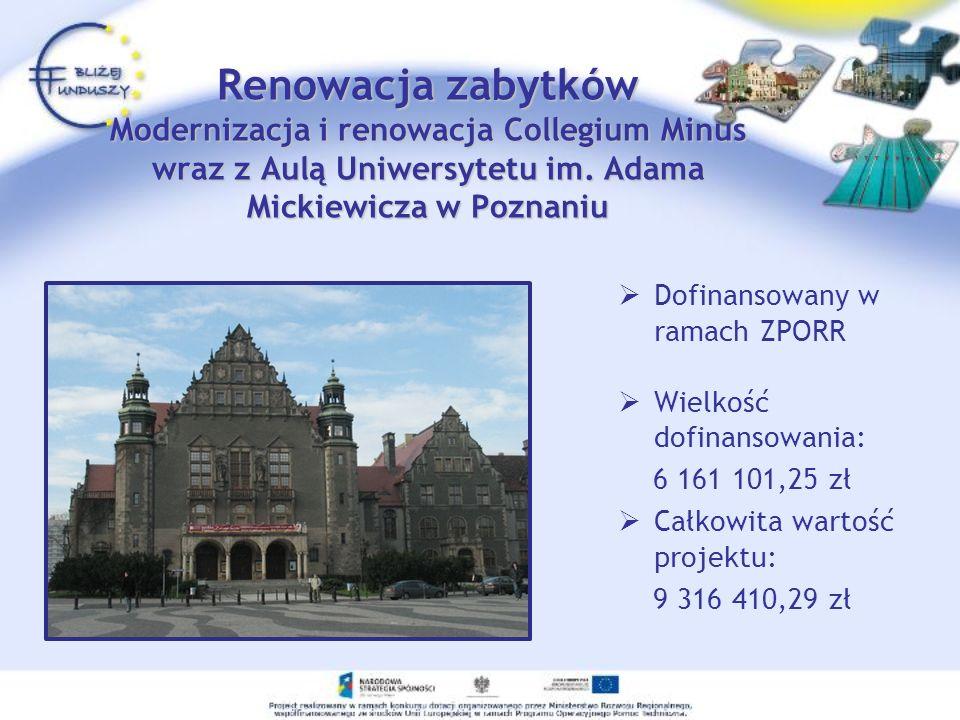 Renowacja zabytków Modernizacja i renowacja Collegium Minus wraz z Aulą Uniwersytetu im. Adama Mickiewicza w Poznaniu Dofinansowany w ramach ZPORR Wie