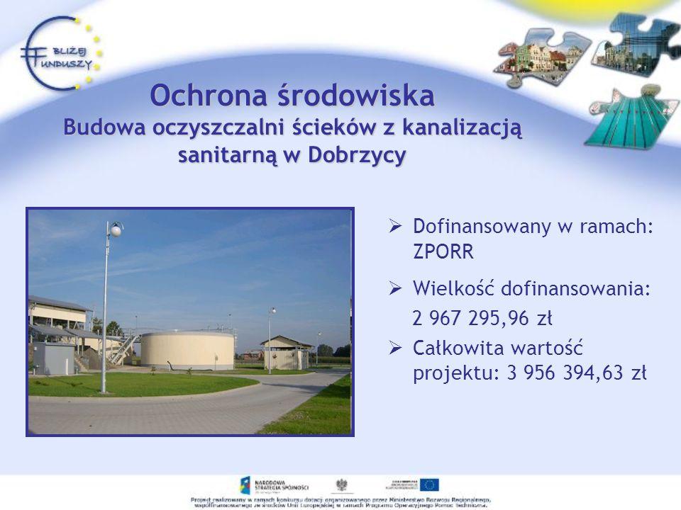 Dofinansowany w ramach: ZPORR Wielkość dofinansowania: 2 967 295,96 zł Całkowita wartość projektu: 3 956 394,63 zł Ochrona środowiska Budowa oczyszcza
