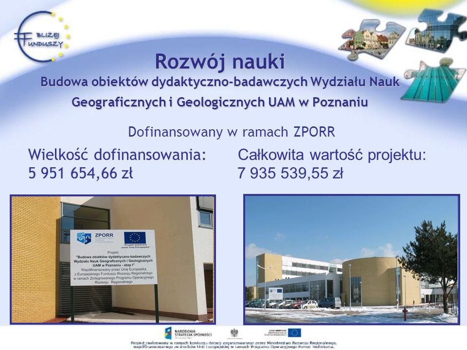 Rozwój nauki Budowa obiektów dydaktyczno-badawczych Wydziału Nauk Geograficznych i Geologicznych UAM w Poznaniu Dofinansowany w ramach ZPORR Wielkość