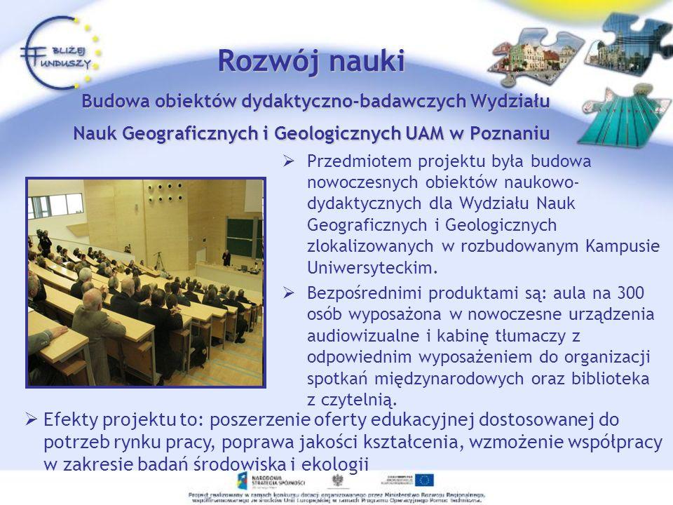 Rozwój nauki Budowa obiektów dydaktyczno-badawczych Wydziału Nauk Geograficznych i Geologicznych UAM w Poznaniu Przedmiotem projektu była budowa nowoc