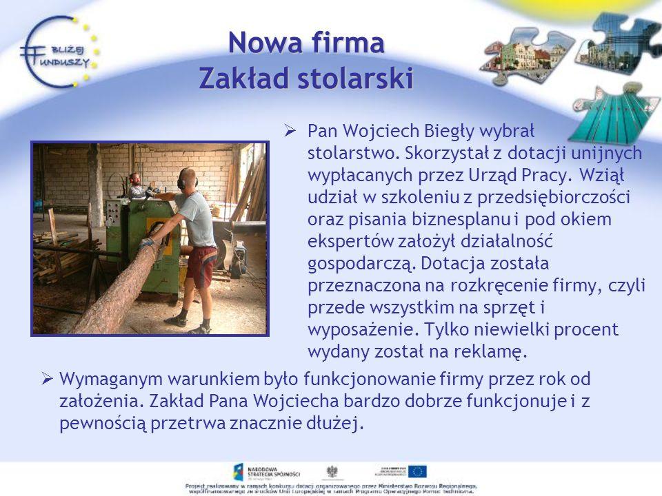 Nowa firma Zakład stolarski Pan Wojciech Biegły wybrał stolarstwo. Skorzystał z dotacji unijnych wypłacanych przez Urząd Pracy. Wziął udział w szkolen