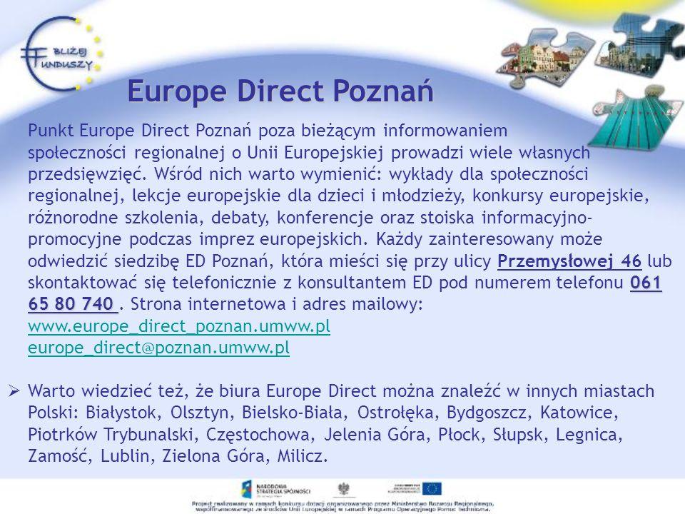 Europe Direct Poznań 061 65 80 740 Punkt Europe Direct Poznań poza bieżącym informowaniem społeczności regionalnej o Unii Europejskiej prowadzi wiele
