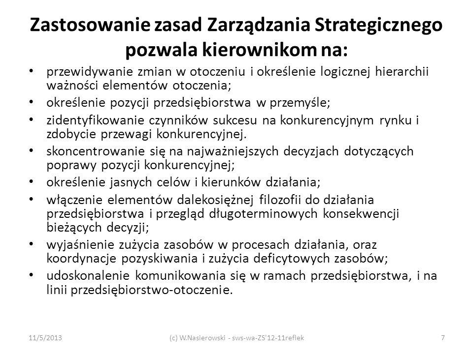 Cechy charakterystyczne Zarządzania Strategicznego zarządzanie strategiczne jest sztuką i jest złożonym procesem; z reguły niewiele jest wiarygodnych danych, na których oprzeć można decyzje strategiczne; ograniczone są sposoby mierzenia zagadnień rozpatrywanych w Zarządzaniu Strategicznym; występuje znaczny poziom niepewności wyników planowania strategicznego; strategie można sformułować w oparciu o różne teorie, przykłady, reguły; nie istnieje jeden jedyny najwłaściwszy sposób formułowania strategii; opracowywanie strategii uwzględniać musi zarówno podejście ilościowe jak i jakościowe, metody empiryczne jak i dedukcyjne; -Zarządzanie Strategiczne, definiowane, jako zestaw decyzji i działań tworzących proces, może być podzielone na dwie fazy: planowania strategicznego (formułowania strategii) i wdrażania strategii.