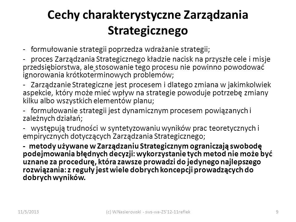 Cechy charakterystyczne Zarządzania Strategicznego - formułowanie strategii poprzedza wdrażanie strategii; - proces Zarządzania Strategicznego kładzie