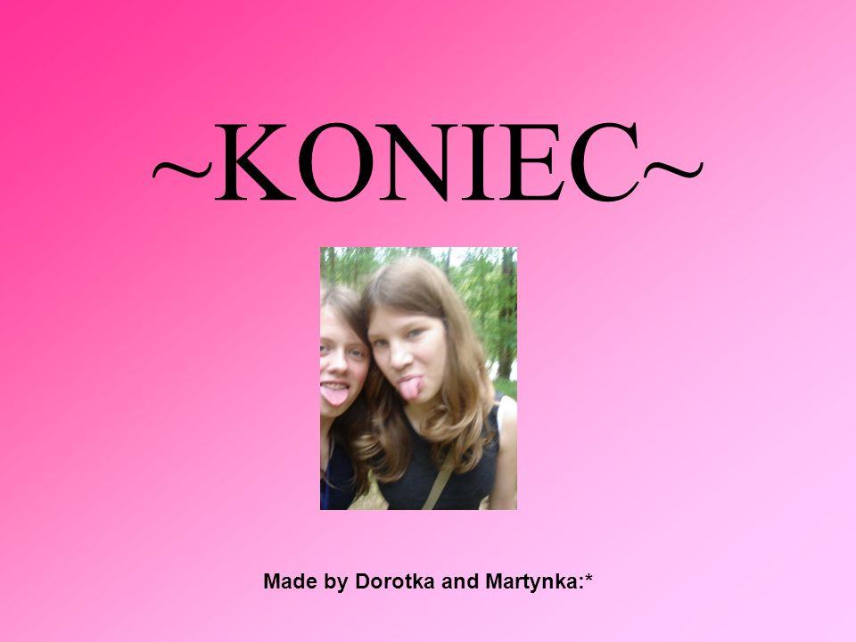 ~KONIEC~ Made by Dorotka and Martynka:*