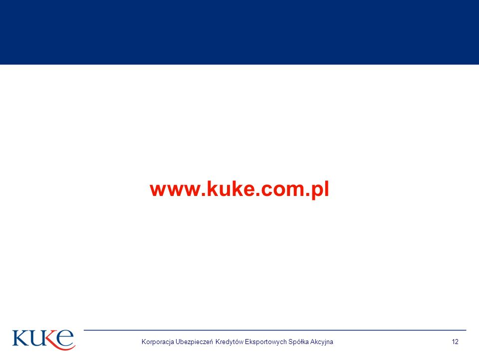 Korporacja Ubezpieczeń Kredytów Eksportowych Spółka Akcyjna12 www.kuke.com.pl