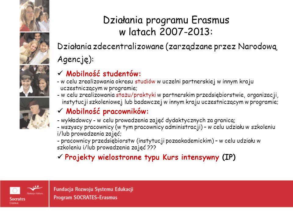 Działania programu Erasmus w latach 2007-2013: Działania zdecentralizowane (zarządzane przez Narodową Agencję): Mobilność studentów: - w celu zrealizo