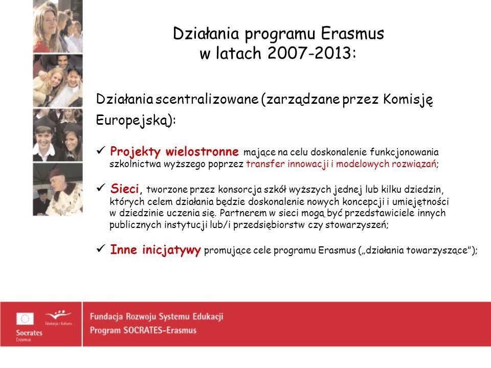 Działania programu Erasmus w latach 2007-2013: Działania scentralizowane (zarządzane przez Komisję Europejską): Projekty wielostronne mające na celu d