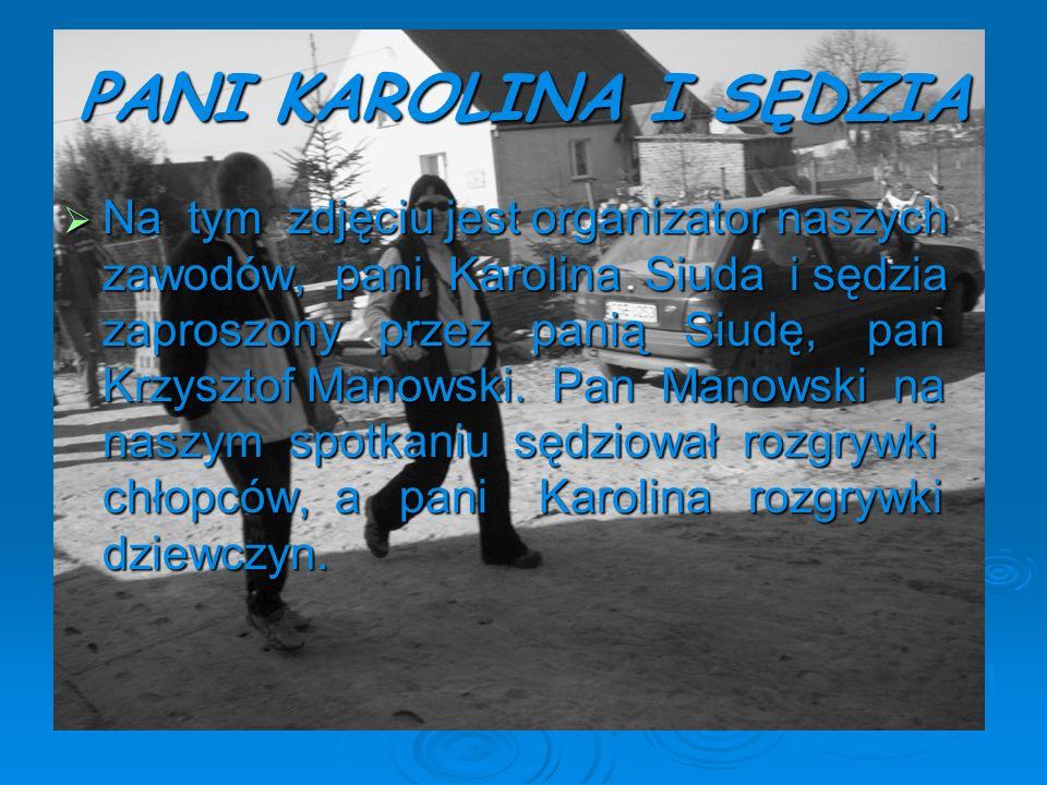 PANI KAROLINA I SĘDZIA Na tym zdjęciu jest organizator naszych zawodów, pani Karolina Siuda i sędzia zaproszony przez panią Siudę, pan Krzysztof Manow