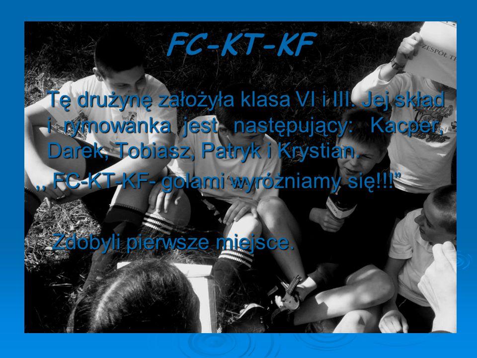 FC-KT-KF Tę drużynę założyła klasa VI i III. Jej skład i rymowanka jest następujący: Kacper, Darek, Tobiasz, Patryk i Krystian. Tę drużynę założyła kl