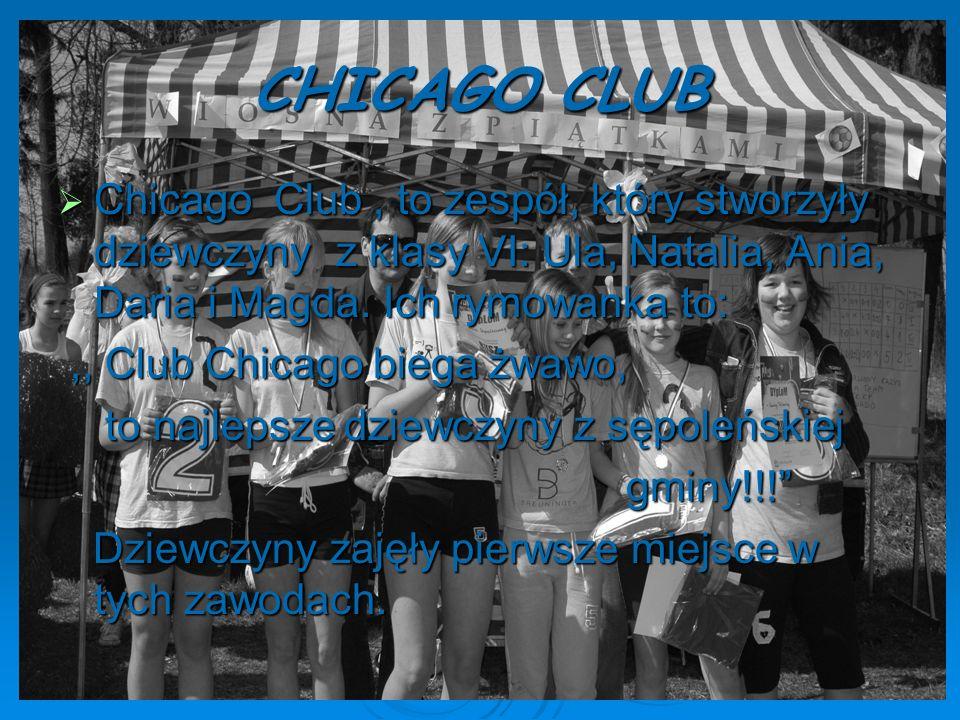 CHICAGO CLUB Chicago Club, to zespół, który stworzyły dziewczyny z klasy VI: Ula, Natalia, Ania, Daria i Magda. Ich rymowanka to: Chicago Club, to zes