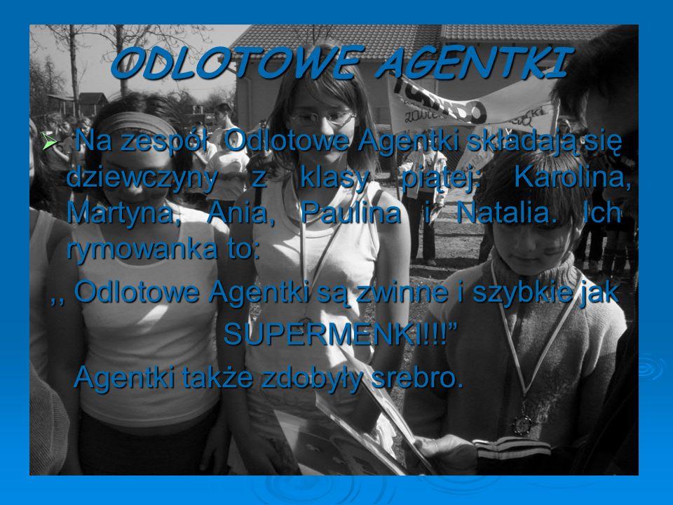 ODLOTOWE AGENTKI Na zespół Odlotowe Agentki składają się dziewczyny z klasy piątej: Karolina, Martyna, Ania, Paulina i Natalia. Ich rymowanka to: Na z