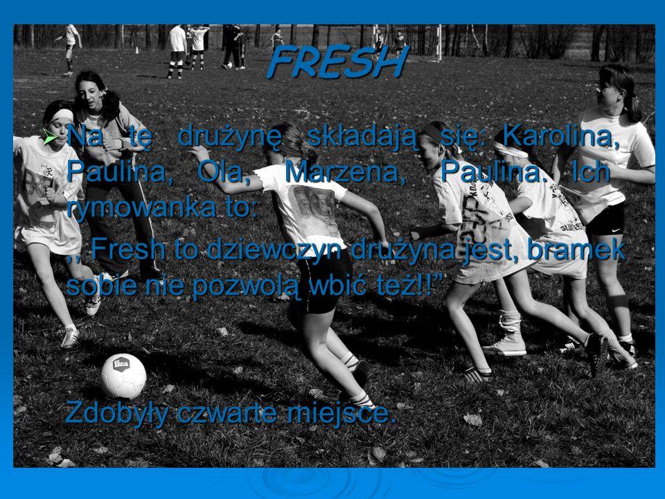 FRESH Na tę drużynę składają się: Karolina, Paulina, Ola, Marzena, Paulina. Ich rymowanka to: Na tę drużynę składają się: Karolina, Paulina, Ola, Marz