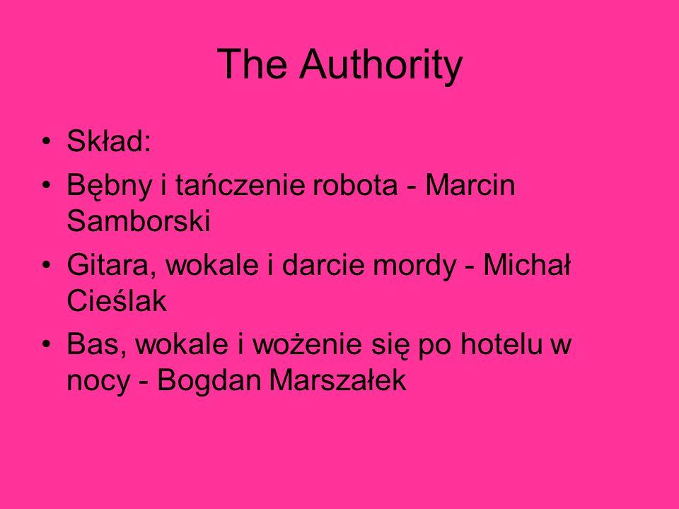The Authority Skład: Bębny i tańczenie robota - Marcin Samborski Gitara, wokale i darcie mordy - Michał Cieślak Bas, wokale i wożenie się po hotelu w