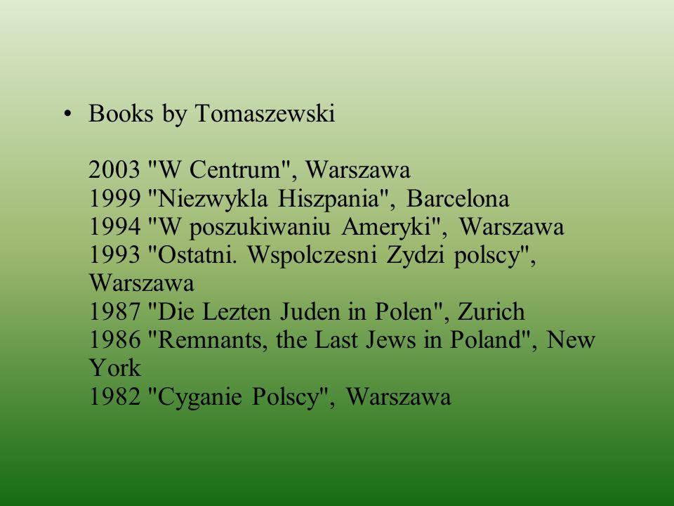 Books by Tomaszewski 2003 W Centrum , Warszawa 1999 Niezwykla Hiszpania , Barcelona 1994 W poszukiwaniu Ameryki , Warszawa 1993 Ostatni.