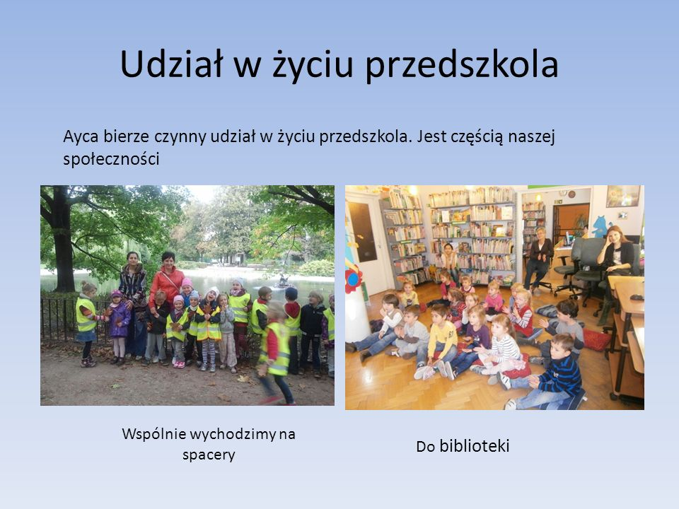 Udział w życiu przedszkola Ayca bierze czynny udział w życiu przedszkola.