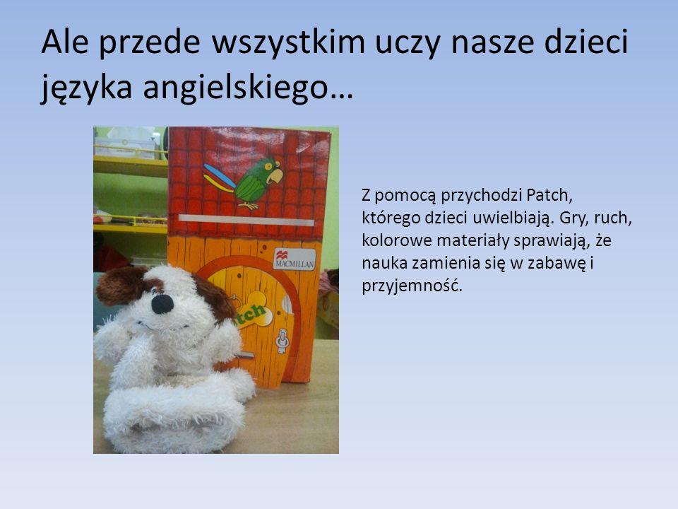 Ale przede wszystkim uczy nasze dzieci języka angielskiego… Z pomocą przychodzi Patch, którego dzieci uwielbiają.