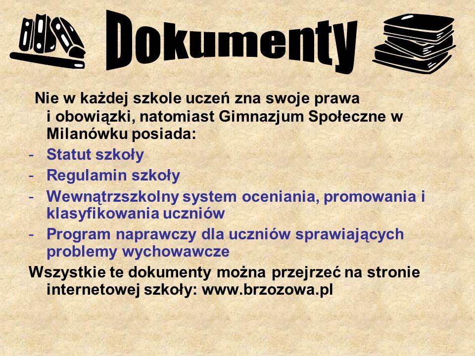 Nie w każdej szkole uczeń zna swoje prawa i obowiązki, natomiast Gimnazjum Społeczne w Milanówku posiada: -Statut szkoły -Regulamin szkoły -Wewnątrzsz