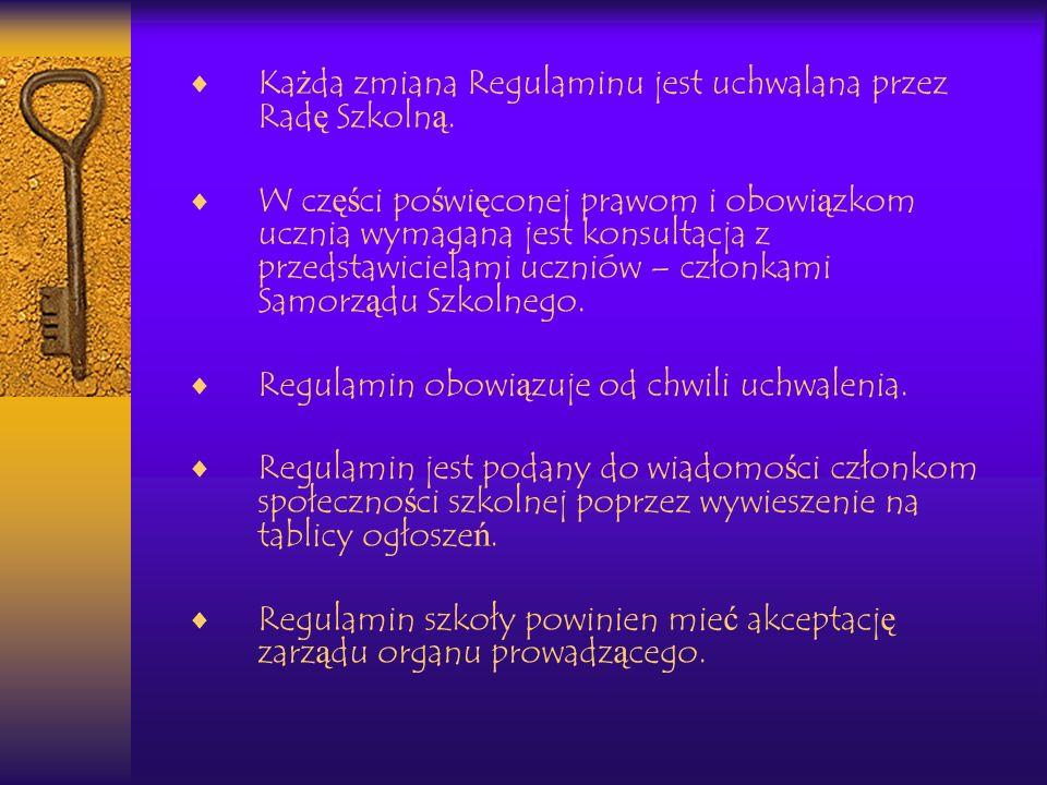 Ka ż da zmiana Regulaminu jest uchwalana przez Rad ę Szkoln ą. W cz ęś ci po ś wi ę conej prawom i obowi ą zkom ucznia wymagana jest konsultacja z prz