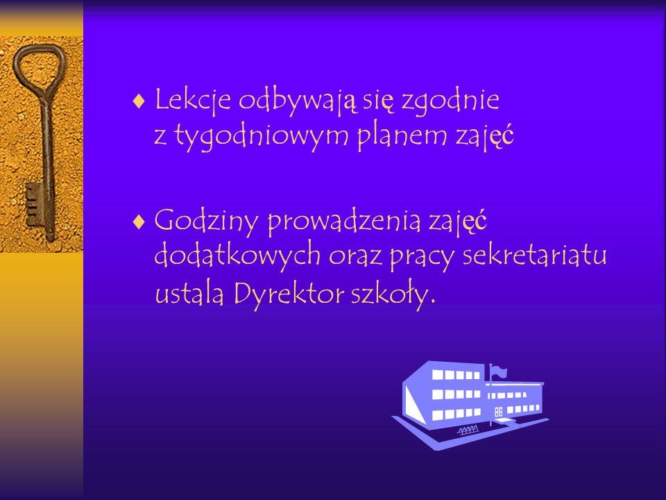 Lekcje odbywaj ą si ę zgodnie z tygodniowym planem zaj ęć Godziny prowadzenia zaj ęć dodatkowych oraz pracy sekretariatu ustala Dyrektor szkoły.