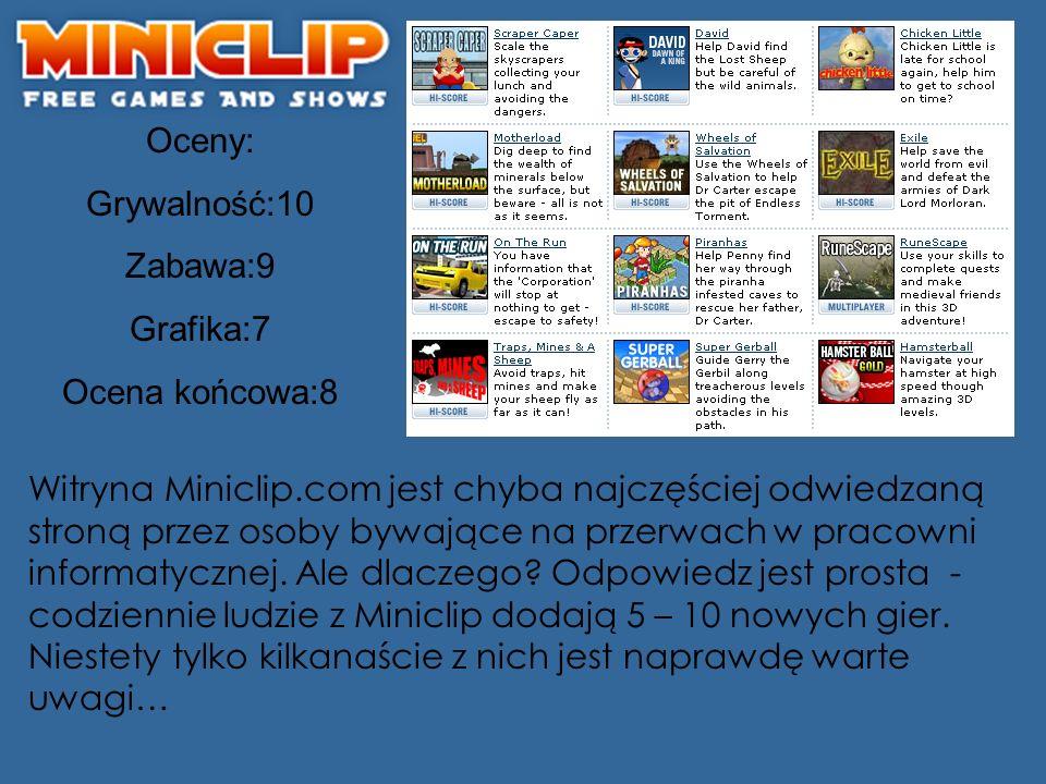 Oceny: Grywalność:10 Zabawa:9 Grafika:7 Ocena końcowa:8 Witryna Miniclip.com jest chyba najczęściej odwiedzaną stroną przez osoby bywające na przerwac