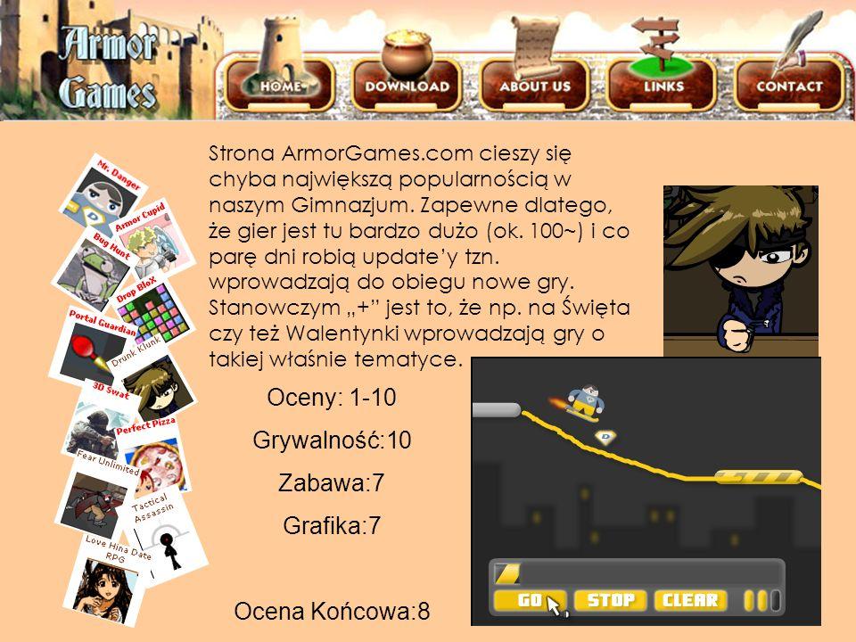 ArmorGames Strona ArmorGames.com cieszy się chyba największą popularnością w naszym Gimnazjum. Zapewne dlatego, że gier jest tu bardzo dużo (ok. 100~)