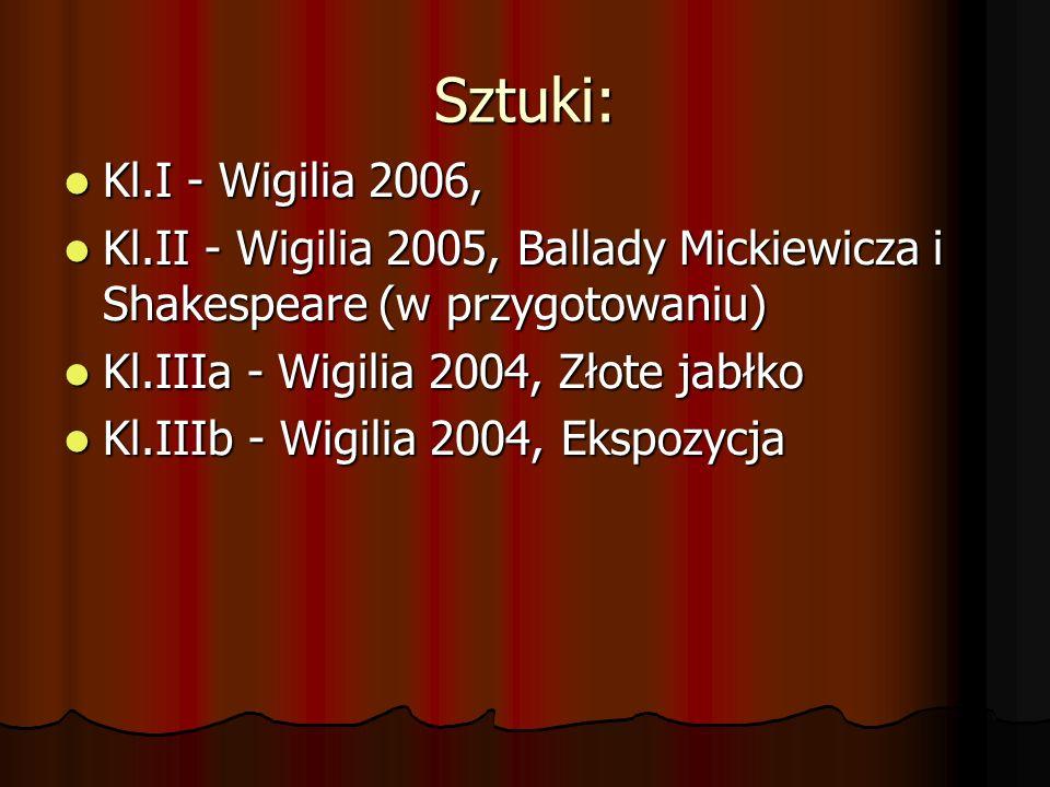 Sztuki: Kl.I - Wigilia 2006, Kl.I - Wigilia 2006, Kl.II - Wigilia 2005, Ballady Mickiewicza i Shakespeare (w przygotowaniu) Kl.II - Wigilia 2005, Ball