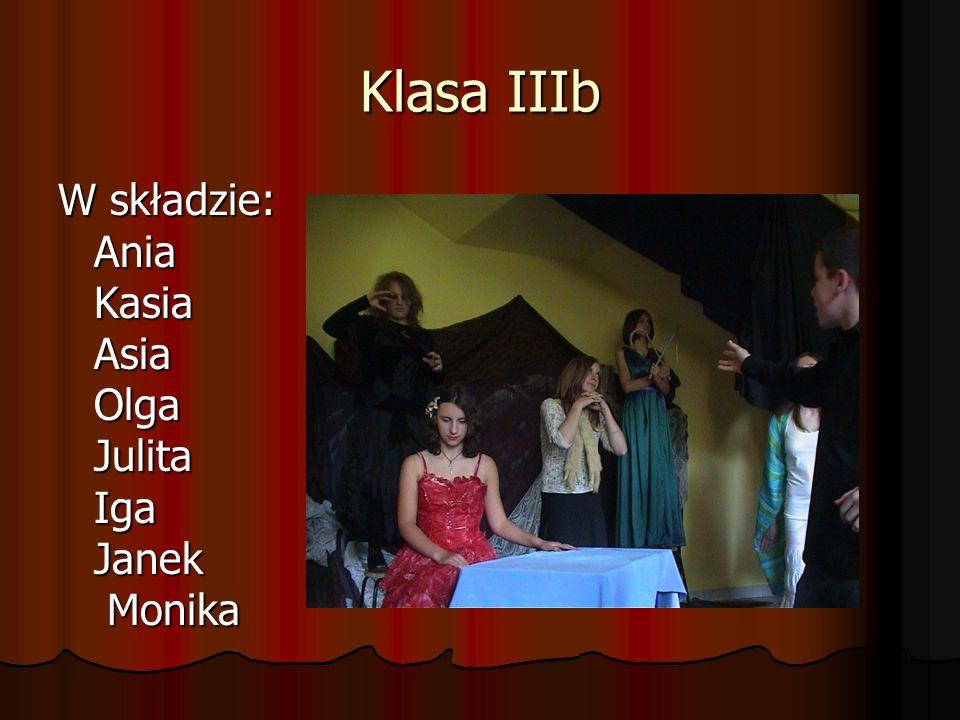 Klasa IIIb W składzie: Ania Kasia Asia Olga Julita Iga Janek Monika