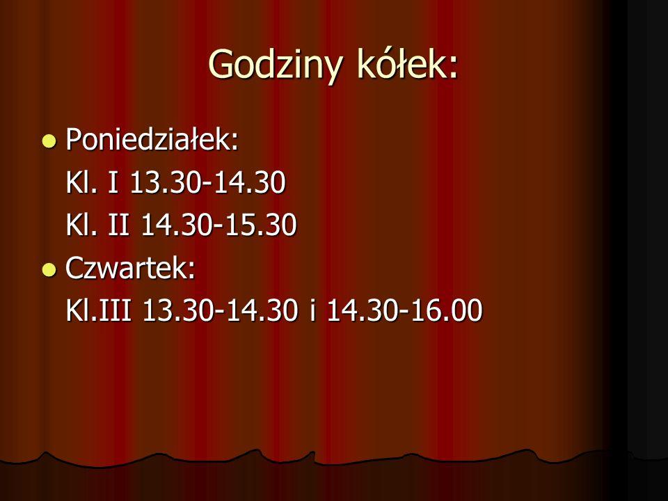 Godziny kółek: Poniedziałek: Poniedziałek: Kl. I 13.30-14.30 Kl. II 14.30-15.30 Czwartek: Czwartek: Kl.III 13.30-14.30 i 14.30-16.00