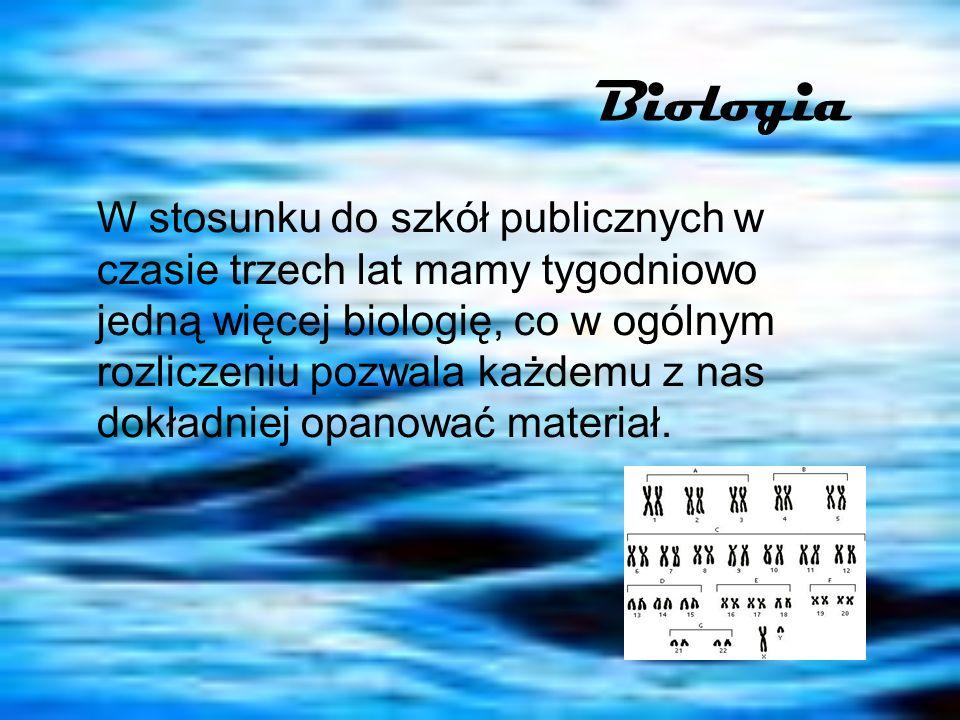 Biologia W stosunku do szkół publicznych w czasie trzech lat mamy tygodniowo jedną więcej biologię, co w ogólnym rozliczeniu pozwala każdemu z nas dok