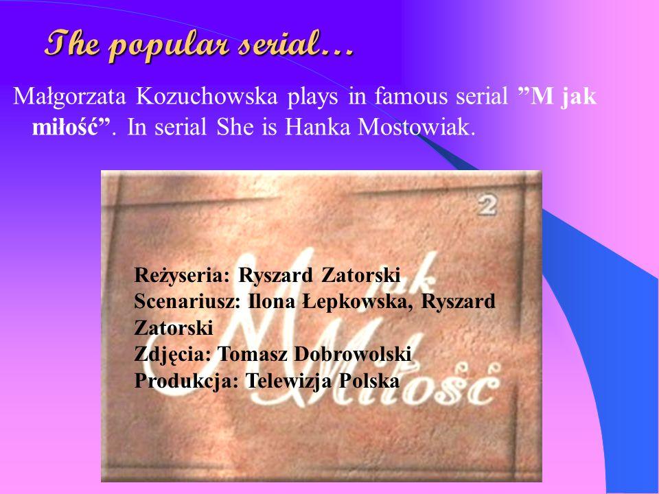She played in many films and serials… 2000: M jak Miłość 1999: Na dobre i na złe Na dobre i na złeNa dobre i na złe 1999: Kiler-ów 2-óch Kiler-ów 2-óc