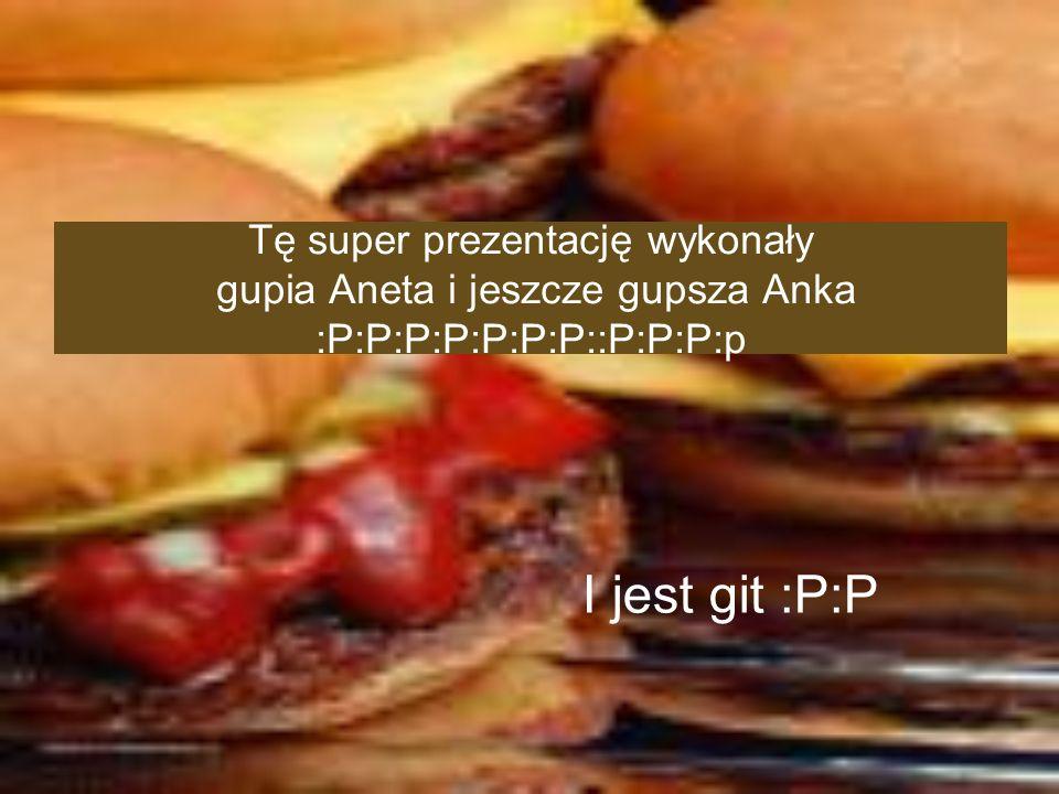 Tę super prezentację wykonały gupia Aneta i jeszcze gupsza Anka :P:P:P:P:P:P:P::P:P:P:p I jest git :P:P