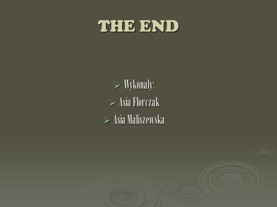 THE END Wykonały: Wykonały: Asia Florczak Asia Florczak Asia Maliszewska Asia Maliszewska