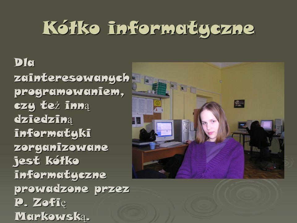 Kółko informatyczne Dla zainteresowanych programowaniem, czy te ż inn ą dziedzin ą informatyki zorganizowane jest kółko informatyczne prowadzone przez