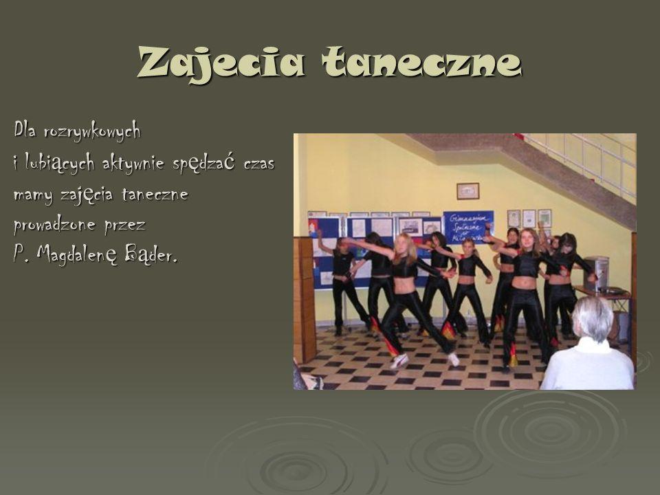 Zajecia taneczne Dla rozrywkowych i lubi ą cych aktywnie sp ę dza ć czas mamy zaj ę cia taneczne prowadzone przez P. Magdalen ę B ą der.