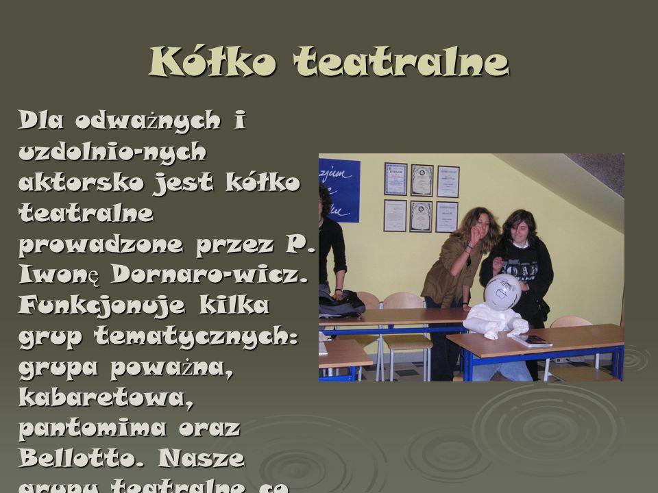 Kółko teatralne Dla odwa ż nych i uzdolnio-nych aktorsko jest kółko teatralne prowadzone przez P. Iwon ę Dornaro-wicz. Funkcjonuje kilka grup tematycz