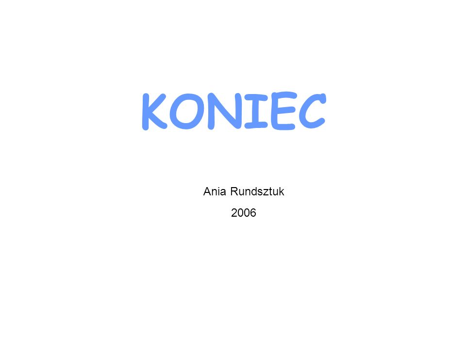 KONIEC Ania Rundsztuk 2006