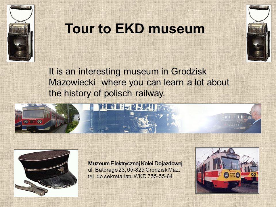 Tour to EKD museum Muzeum Elektrycznej Kolei Dojazdowej ul. Batorego 23, 05-825 Grodzisk Maz. tel. do sekretariatu WKD 755-55-64 It is an interesting