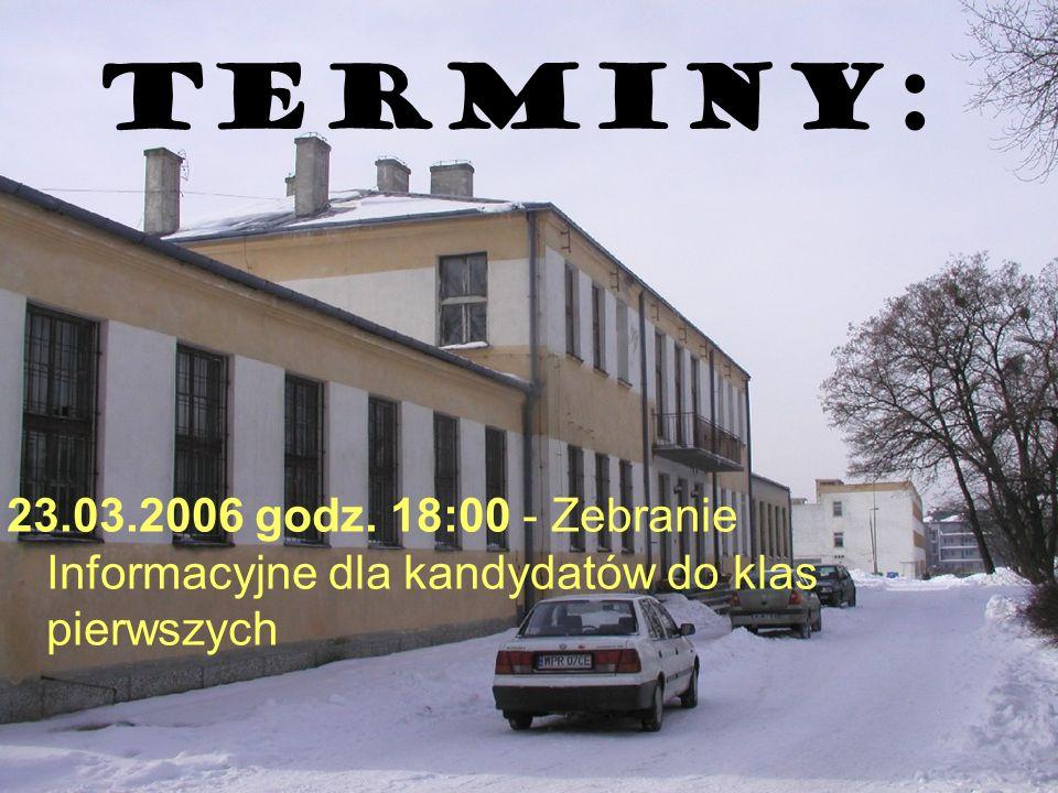 Terminy: 23.03.2006 godz. 18:00 - Zebranie Informacyjne dla kandydatów do klas pierwszych