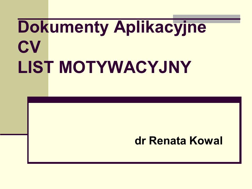 Dokumenty Aplikacyjne CV LIST MOTYWACYJNY dr Renata Kowal