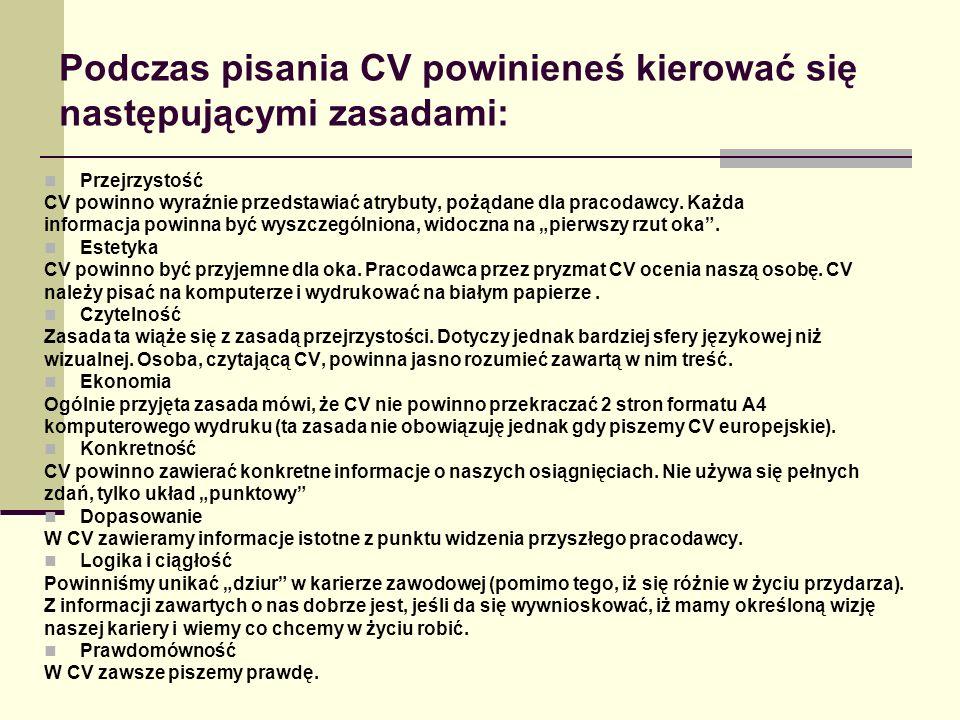 Podczas pisania CV powinieneś kierować się następującymi zasadami: Przejrzystość CV powinno wyraźnie przedstawiać atrybuty, pożądane dla pracodawcy. K