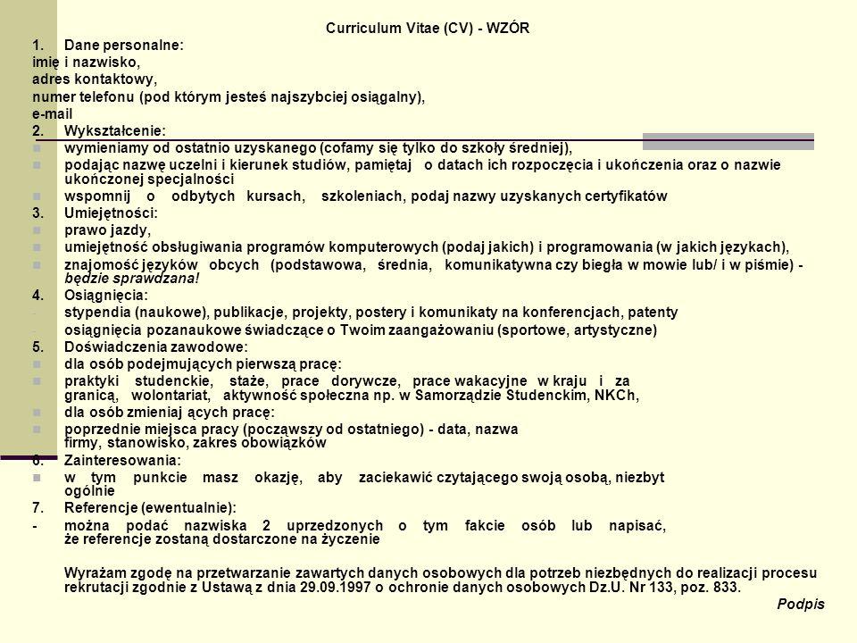 Curriculum Vitae (CV) - WZÓR 1.Dane personalne: imię i nazwisko, adres kontaktowy, numer telefonu (pod którym jesteś najszybciej osiągalny), e-mail 2.