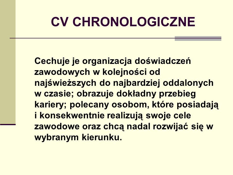 CV CHRONOLOGICZNE Cechuje je organizacja doświadczeń zawodowych w kolejności od najświeższych do najbardziej oddalonych w czasie; obrazuje dokładny pr